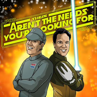 Podcast album art for the These Aren't The Nerds You're Looking For Podcast featuring the hosts as Star Wars characters